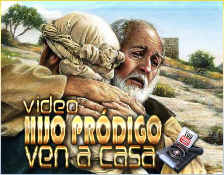 """Video """"Hijo Pródigo ven a casa"""""""