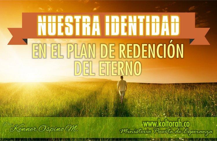 Nuestra Identidad en el Plan de Redención del Eterno – Kenner Ospino M.