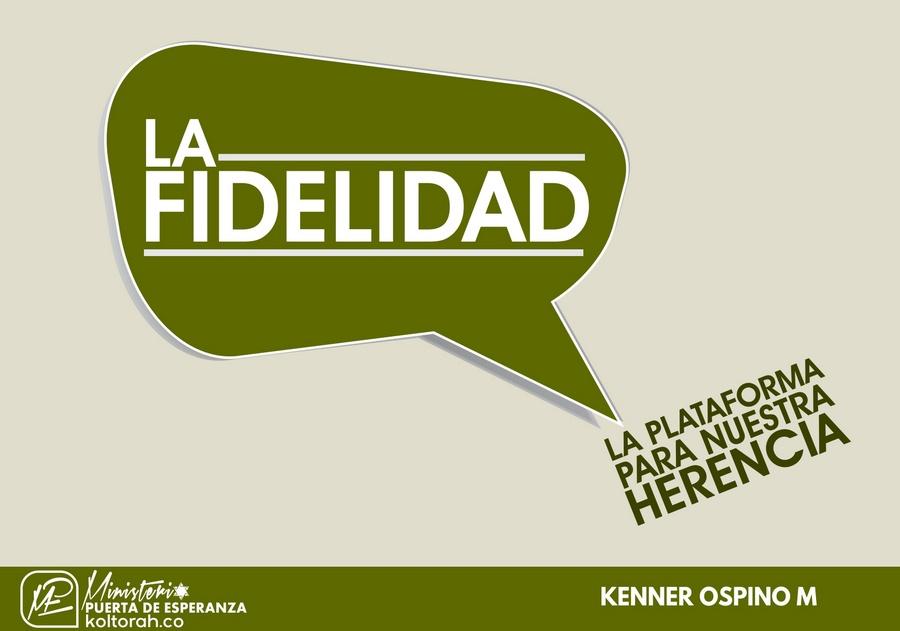 LA FIDELIDAD (La plataforma para nuestra herencia) – Kenner Ospino M.
