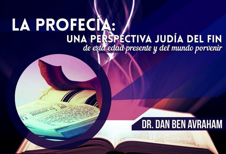 La Profecía Una Perspectiva Judía del Fin – Dan Ben Avraham