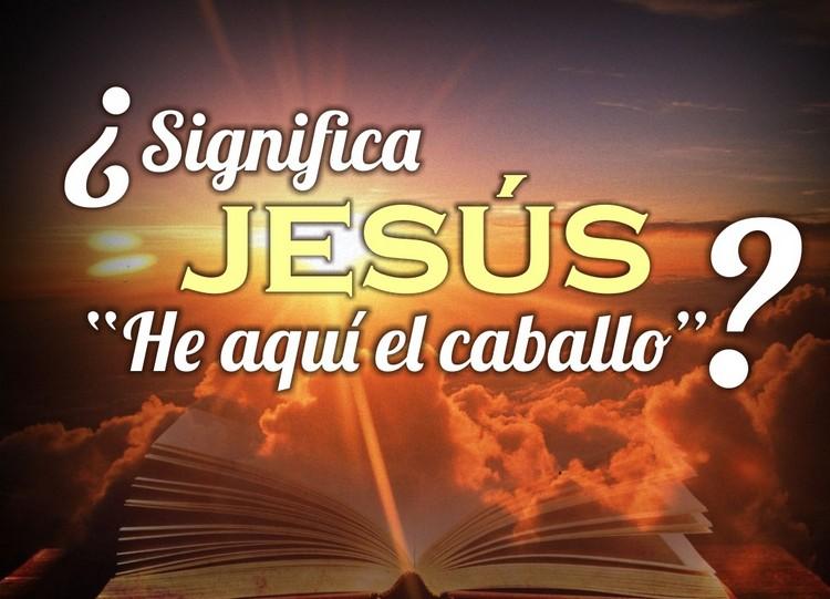 """¿Significa Jesús """"he aquí el caballo""""?"""