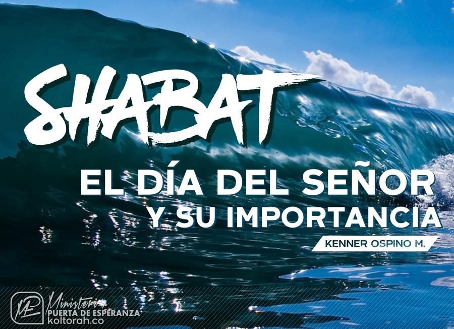 El día del Señor (Shabat) y su importancia – Kenner Ospino M.