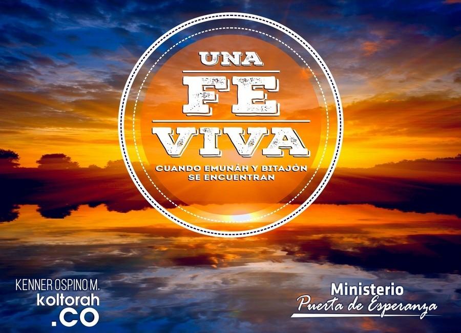Una Fe Viva (Cuando Emunáh y Bitajón se encuentran)  – Kenner Ospino M.