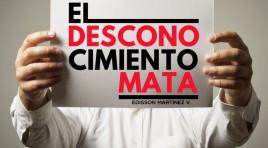 El Desconocimiento Mata – Edisson Martinez V.