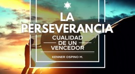 La Perseverancia: Cualidad De Un Vencedor – Kenner Ospino M.