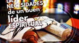 Las necesidades de un buen líder espiritual – Edisson Martinez