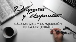 Gálatas 4:4-5 y la maldición de la Ley (Toráh)