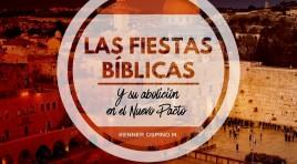 Las Fiestas Bíblicas y su abolición en el Nuevo Pacto – Kenner Ospino M.