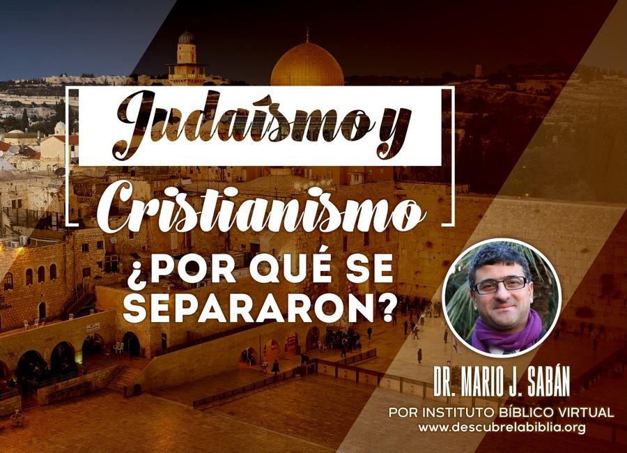 Cristianismo y Judaísmo ¿Por qué Se Separaron?  – Dr. Mario J. Sabán