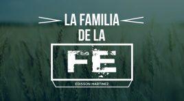La Familia de la Fe – Edisson Martinez V.