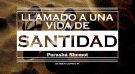 Llamado a una vida de Santidad (Parashá Shemot) – Kenner Ospino M