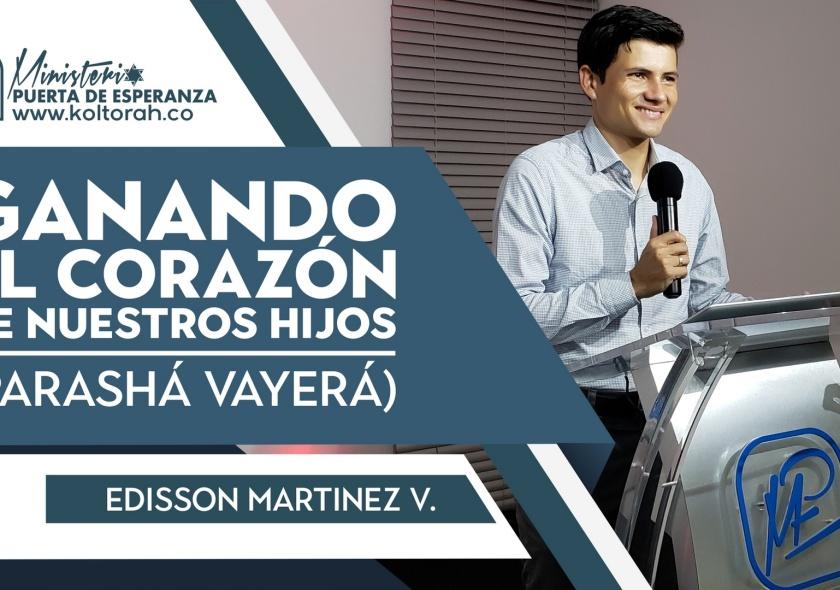 Ganando el corazón de nuestros hijos (Parashá Vayerá) | Edisson Martinez V. |
