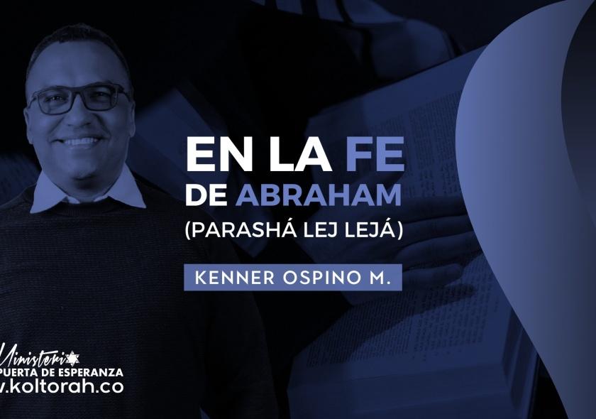 En la fe de Abraham (Parashá Lej Lejá) | Kenner Ospino M. |