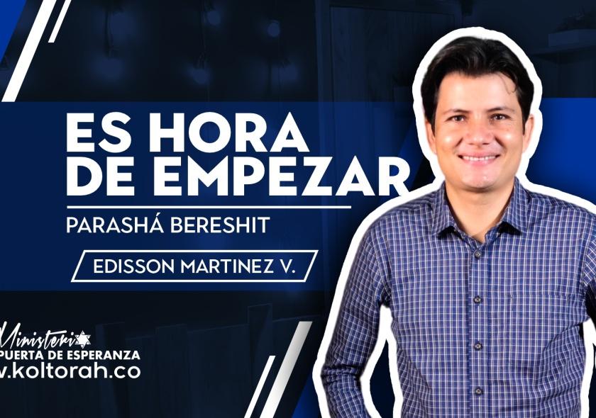 Es hora de empezar (Parashá Bereshit) | Edisson Martinez V. |